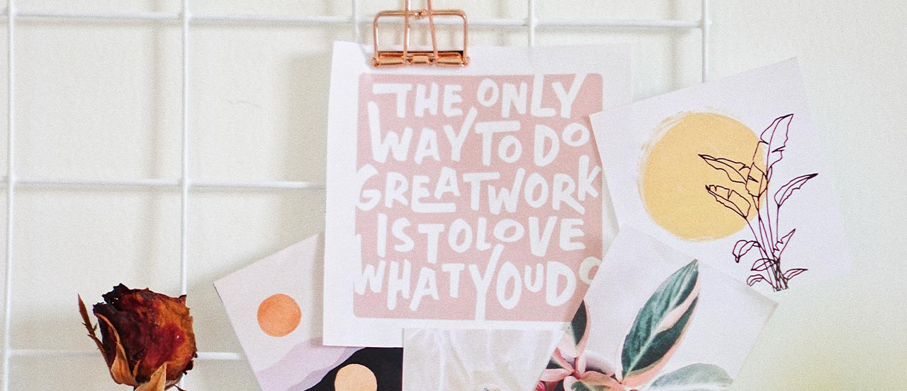 A poster with text: The Only way to do great work is to love what you do