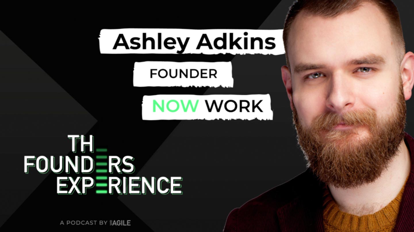 Ashley Adkins Founder Now Work The Founders Experience Podcast