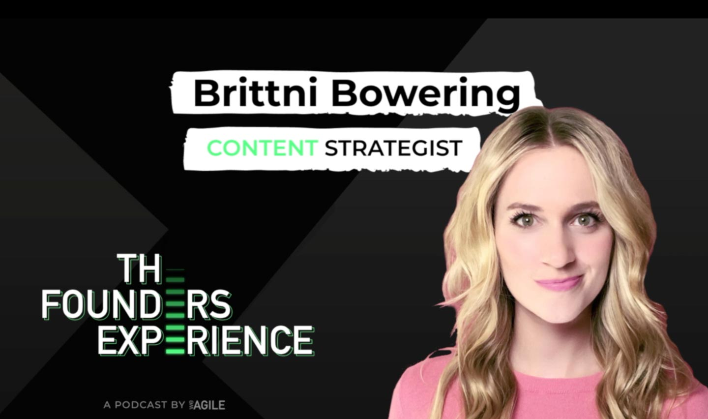Brittni Bowering Content Strategist The Founders Experience Podcast