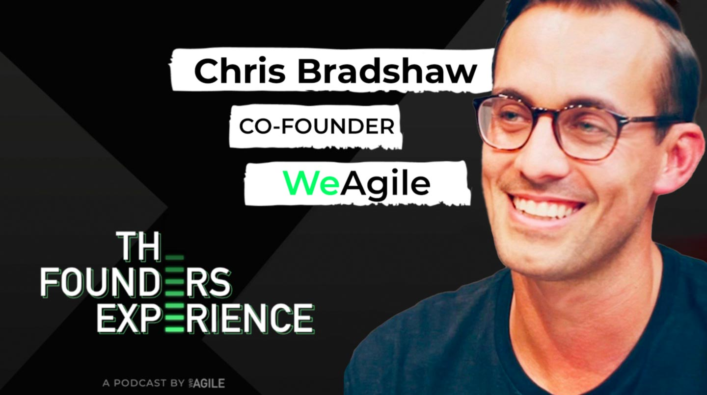 Chris Bradshaw Cofounder of WeAgile The Founders Experience podcast