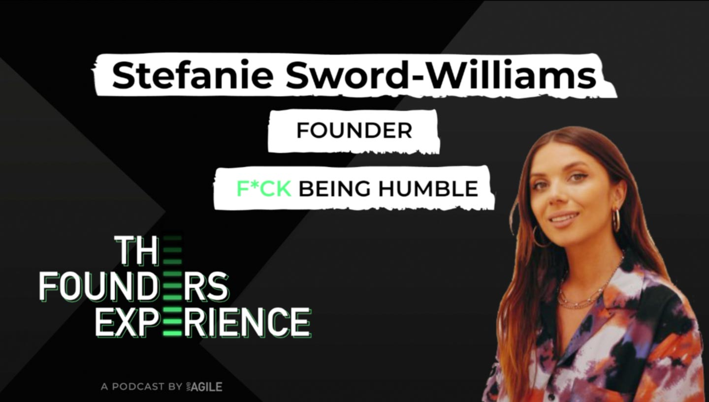 Stefanie Sword-Williams Founder of F*ck being humble The Founders Experience Podcast