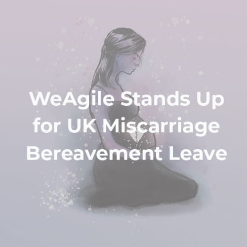 WeAgile Stands Up for UK Miscarriage Bereavement Leave